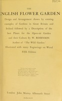 view The English flower garden : design and arrangement shown by existing examples of gardens in Great Britain and Ireland, followed by a description of the best plants for the open-air garden and their culture / by W. Robinson. Illustrated with many engravings on wood.
