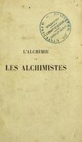 view L'alchimie et les alchimistes : Essai historique et critique sur la philosophie hermétique