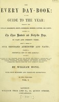 view The every-day book, or, The guide to the year : relating the popular amusements, sports, ceremonies, manner, customs, and events, incident to the three hundred and sixty-five days, in past and present times : being a series of five thousand anecdotes and facts : forming a perpetual key to the almanac... / by William Hone.