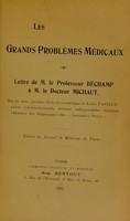 """view Les grands problèmes médicaux : Lettre de M. le profeseur Béchamp à M. le docteur Michant, sur les deux périodes de la vie scientifiques de Louis Pasteur; suivie d'éclaircissements devenus indispensables touchant l'histoire des organismes dits """"infiniment petits"""""""