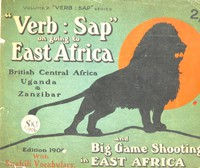 """view """"Verb. sap."""" on going to East Africa, British Central Africa, Uganda and Zanzibar, and big game shooting in East Africa."""