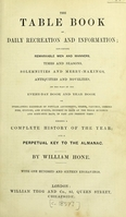 view The table book, of daily recreation and information : concerning remarkable men and manners, times and seasons, solemnities and merry-makings, antiquities and novelties ... forming a complete history of the year ... / by William Hone.
