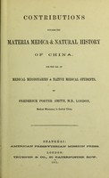 view Contributions towards the materia medica & natural history of China : for the use of medical missionaries & native medical students / [Frederick Porter Smith].