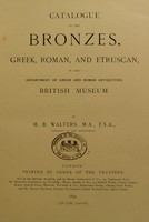 view Catalogue of the bronzes, Greek, Roman, and Etruscan, in the Department of Greek and Roman Antiquities, British Museum / by H.B. Walters.