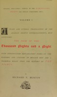 view A plain and literal translation of the Arabian nights entertainments now intituled The book of the thousand nights and a night : with introduction, explanatory notes on the manners and customs of Moslem men and a terminal essay upon the history of The nights / by Richard F. Burton.