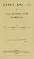 view Mystic London; or, Phases of occult life in the Metropolis / by Charles Maurice Davies.