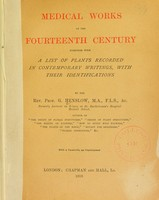 view Medical works of the fourteenth century : together with a list of plants recorded in contemporary writings, with their identifications / by the Rev. Prof. G. Henslow ... With a facsimile, as frontispiece.