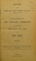view Report to the Right Hon. Lord Panmure, G. C. B., &c., Minister at War, of the proceedings of the Sanitary Commission dispatched to the Seat of War in the East, 1855-56.
