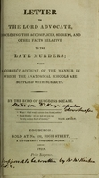 view Letter to the Lord Advocate, disclosing the accomplices, secrets, and other facts relative to the late murders ; with a correct account of the manner in which the anatomical schools are supplied with subjects