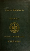 view Statutes and bye-laws of the Royal College of Physicians of Edinburgh : made in pursuance of the powers granted by Royal Charter, 1681 ; with charter, letter of ratification, and list of fellows.