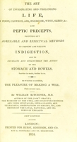 view The art of invigorating and prolonging life, by food, clothes, air, exercise, wine, sleep, &c. and peptic precepts, pointing out agreeable and effectual methods to prevent and relieve indigestion, and to regulate and strengthen the action of the stomach and bowels ... : to which is added, the pleasure of making a will ... / By William Kitchiner.