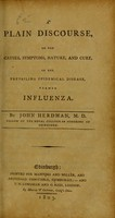 view A plain discourse on the causes, symptoms, nature, and cure, of the prevailing epidemical disease, termed influenza / by John Herdman.