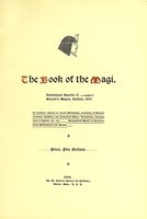 view The book of the magi : a complete system of occult philosophy, consisting of natural, celestial, cabalistic, and ceremonial magic ; invocations ; conjurations of spirits, &c., &c. ; biographical sketch of seventeen great philosophers and adepts.