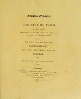 view Tabella cibaria : The bill of fare : a Latin poem, implicitly translated and fully explained in copious and interesting notes, relating to the pleasures of gastronomy, and the mysterious art of cookery.
