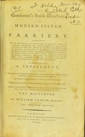 view The gentleman's stable directory, or, Modern system of farriery : comprehending all the most valuable prescriptions and approved remedies, accurately proportioned and properly adapted to every known disease to which the horse is incident; interspersed with occasional references to the dangerous and almost obsolete practice of Gibson, Bracken, Bartlet, Osmer, and others; also particular directions for buying, selling, feeding, bleeding, purging, and getting into condition for the chase; with experimental remarks upon the management of draft horses, their blemishes and defects. To which is now added, a supplement, containing practical observations upon thorn wounds, punctured tendons, and ligamentary lameness. With ample instructions for their treatment and cure; illustrated by a recital of cases, including a variety of useful remarks; with a successful method of treating the canine species, in that destructive disease called the distemper