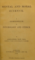 view Mental and moral science : a compendium of psychology and ethics / by Alexander Bain.