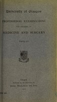 view Professional examinations for degrees in medicine and surgery 1909-10 / University of Glasgow.