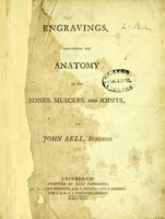 view Engravings, explaining the anatomy of the bones, muscles, and joints. / By John Bell, surgeon.