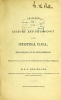 view Lectures on the anatomy and physiology of the intestinal canal : more especially of its mucous membrane : being the Croonian Lectures for 1842, delivered at the College of Physicians / by R. B. Todd.