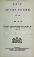 view Report on the cholera epidemic of 1866 in England : supplement to the twenty-ninth annual report of the Registrar-General of births, deaths, and marriages in England / presented to both Houses of Parliament by command.