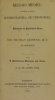 view Religio medici : to which is added, Hydriotaphia; or, Urn-burial; a discourse on sepulchral urns / by Sir Thomas Browne ; with a preliminary discourse and notes, by J.A. St. John. 1841.