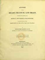 view Anatomy of the heart, cranium, and brain : adapted to the purposes of the medical and surgical practitioner; to which is added, in notes, observations on the laws of life and sensation / by Alexander Ramsay.