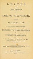 view A letter to the Right Honourable the Earl of Shaftesbury, : containing suggestions as to the expediency of submitting certain branches of trade & manufactures to government medical inspection