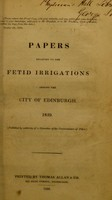 view Papers relating to the fetid irrigations around the city of Edinburgh. 1839 / published by authority of a Committee of the Commissioners of Police.