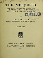 view The mosquito : its relation to disease and its extermination / by Alvah H. Doty.
