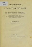 view Reflexions sur de l'éducation physique et les mouvements corporels : à l'occasion du projet de loi sur la gymnastique scolaire obligatoire dans les écoles de France / par R. Schenström.