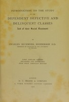 view Introduction to the study of the dependent, defective and delinquent classes and of their social treatment / [Charles Richmond Henderson].