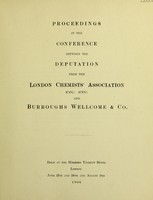 view Proceedings at the conference between the deputation from the London Chemists' Association, etc., etc., and Burroughs Wellcome & Co. : held at the Holborn Viaduct Hotel, London, June 21st and 28th and August 2nd, 1906.