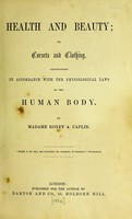 view Health and beauty, or, Corsets and clothing constructed in accordance with the physiological laws of the human body / [Roxey A. Caplin].