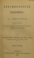 view Psychological inquiries : in a series of essays, intended to illustrate the mutual relations of the physical organization and the mental faculties / by Sir Benjamin Brodie.