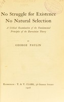 view No struggle for existence, no natural selection : a critical examination of the fundemental principles of the Darwinian theory
