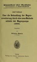 view Über die Behandlung der Magenerweiterung durch eine neue Methode mittelst der Magenpumpe (1869) / Adolf Kumåul ; eingeleitet von Wilhelm Ebstein.