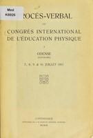 view Procès-verbal du Congrès international de l'éducation physique à Odense (Danmark) le 7, 8, 9, & 10 juillet 1911.