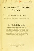 view Carbon dioxide snow : its therapeutic uses, methods of collection and application / by J. Hall-Edwards.