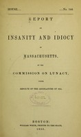 view Report on insanity and idiocy in Massachusetts / by the Commission on Lunacy under resolve of the Legislature of 1854.