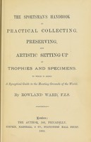 view The sportsman's handbook to practical collecting, preserving, and artistic setting-up of trophies and specimens : to which is added a synoptical guide to the hunting grounds of the world / by Rowland Ward.