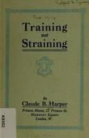 view Training, not straining / by Claude B. Harper.