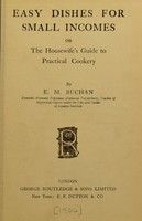 view Easy dishes for small incomes, or, The housewife's guide to practical cookery / by E.M. Buchan.