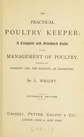 view The practical poultry keeper : a complete and standard guide to the management of poultry, whether for domestic use, the markets, or exhibition / by L. Wright.