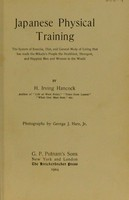view Japanese physical training : the system of exercise, diet, and general mode of living that has made the Mikado's people the healthiest, strongest, and happiest men and women in the world / by H. Irving Hancock.