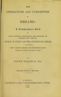 view The literature and curiosities of dreams : a commonplace book of speculations concerning the mystery of dreams and visions, records of curious and well-authenticated dreams, and notes on the various modes of interpretation adopted in ancient and modern times / by Frank Seafield.