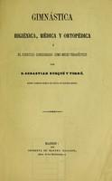 view Gimnástica higiénica, médica y ortopédica : ó, El ejercicio considerado como medio terapéutico / por Sebastian Busqué y Torró.