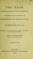 view The hand : its mechanism and vital endowments, as evincing design, and illustrating the power, wisdom, and goodness of God / by Sir Charles Bell.
