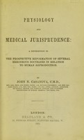 view Physiology and medical jurisprudence : a contribution to the prospective reformation of several erroneous doctrines in relation to human reproduction / [John N. Casanova].