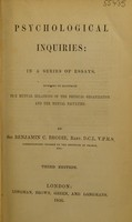 view Psychological inquiries : in a series of essays, intended to illustrate the mutual relations of the physical organization and the mental faculties / [Sir Benjamin C. Brodie].
