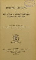 view Excretory irritation and the action of certain internal remedies on the skin / by David Walsh.